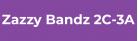 Zazzy bandz 2C-3A